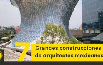 7 Grandes construcciones de arquitectos mexicanos