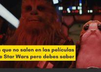 Cosas que no salen en las películas de Star Wars pero debes saber